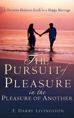 The Pursuit of Pleasure in the Pleasure of Another  -     By: F. Darby Livingston