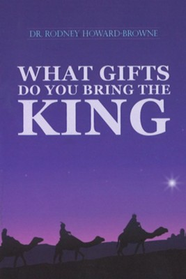 What Gifts Do You Bring The King  -     By: Dr. Rodney Howard-Browne