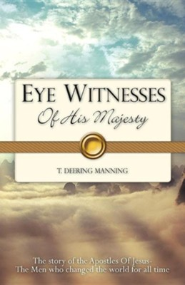 Eye Witnesses of His Majesty  -     By: T. Deering Manning