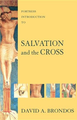 Fortress Introduction to Salvation and the Cross  -     By: David A. Brondos