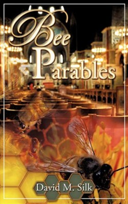 Bee Parables  -     By: David M. Silk