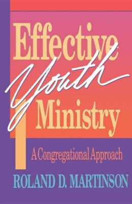 Effective Youth Ministry   -     By: Roland Martinson