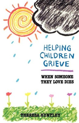 Helping Children Grieve     -     By: Theresa Huntley
