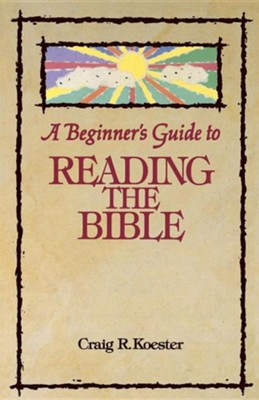 A Beginner's Guide to Reading the Bible   -     By: Craig R. Koester