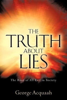 The Truth about Lies  -     By: George Acquaah