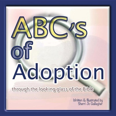 Abc's of Adoption: Through the Looking Glass of the Bible  -     By: Sherri Jo Gallagher     Illustrated By: Sherri Jo Gallagher