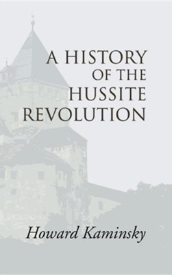 A History of the Hussite Revolution  -     By: Howard Kaminsky