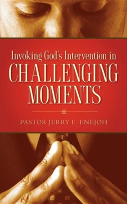 Invoking God's Intervention in Challenging Moments  -     By: Jerry E. Enejoh