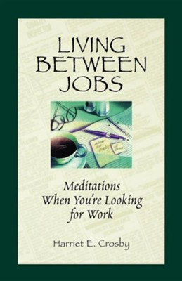 Living Between Jobs   -     By: H.E. Crosby