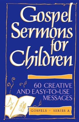 Gospel Sermons for Children: Gospels- Series   -
