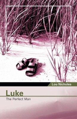 Luke: The Perfect Man  -     By: Lou Nicholes