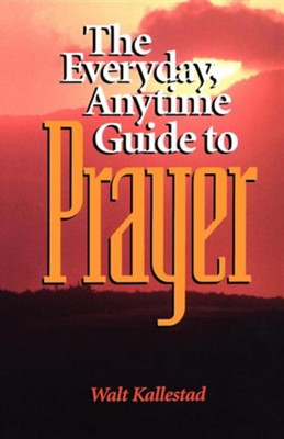 Everyday- Anytime Guide to Prayer   -     By: W. Kallestad