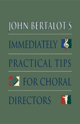 Immediately Practical Tips for Choral Directors    -     By: John Bertalot