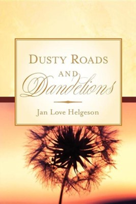 Dusty Roads and Dandelions  -     By: Jan Love Helgeson