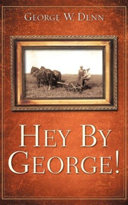 Hey by George!  -     By: George W. Denn