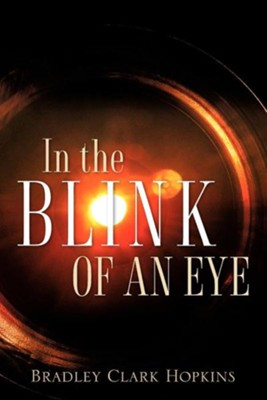 In the Blink of an Eye  -     By: Bradley Clark Hopkins