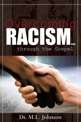 Overcoming Racism.Through the Gospel  -     By: Dr. M.L. Johnson