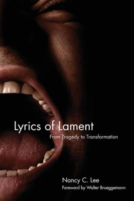Lyrics of Lament: From Tragedy to Transformation  -     By: Nancy C. Lee