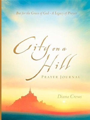 City on a Hill Prayer Journal  -     By: Diana Crews