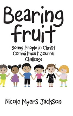 Bearing Fruit: Young People in Christ Commitment Journal Challenge  -     By: Nicole Myers Jackson