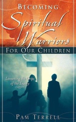 Becoming Spiritual Warriors for Our Children  -     By: Pam Terrell
