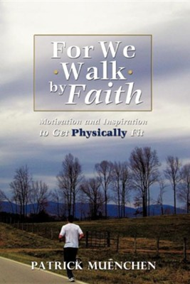 For We Walk by Faith  -     By: Patrick Muenchen