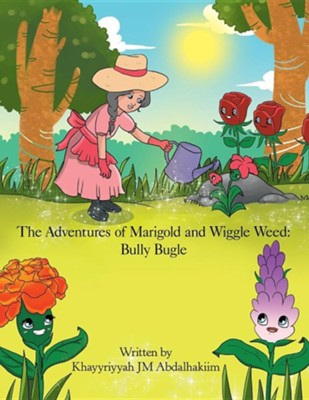 The Adventures of Marigold and Wiggle Weed: Bully Bugle  -     By: Khayyriyyah J.M. Abdalhakiim