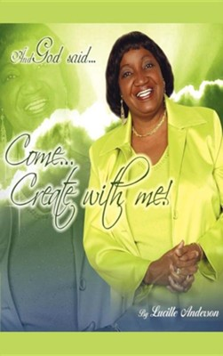And God Said, Come! Create with Me  -     By: Lucille Anderson