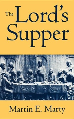 The Lord's Supper (Martin E. Marty)   -     By: Martin E. Marty