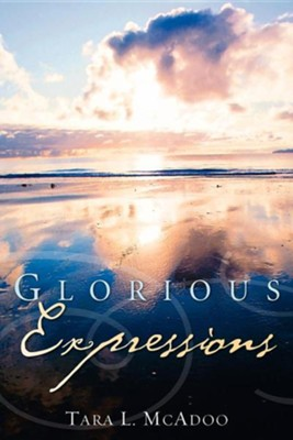 Glorious Expressions  -     By: Tara McAdoo