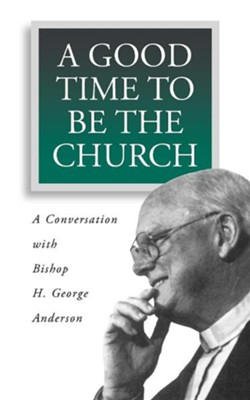 A Good Time to Be the Church     -     By: H. George Anderson