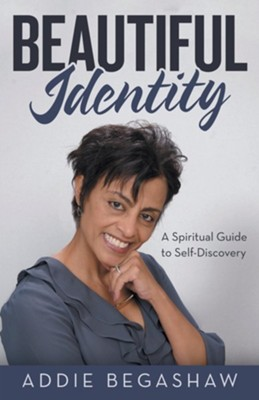 Beautiful Identity: A Spiritual Guide to Self-Discovery  -     By: Addie Begashaw