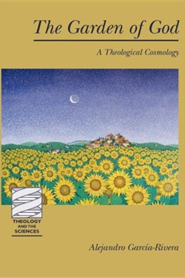 The Garden of God: A Theological Cosmology  -     By: Alejandro Garcia-Rivera