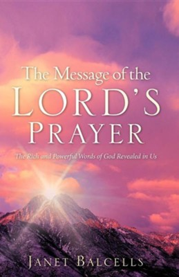 The Message of the Lord's Prayer  -     By: Janet Balcells
