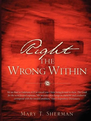 Right the Wrong Within  -     By: Mary T. Sherman