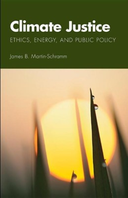 Climate Justice: Ethics, Energy, and Public Policy  -     By: James B. Martin-Schramm