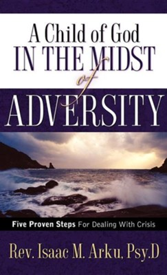 A Child of God in the Midst of Adversity  -     By: Isaac M. Arku