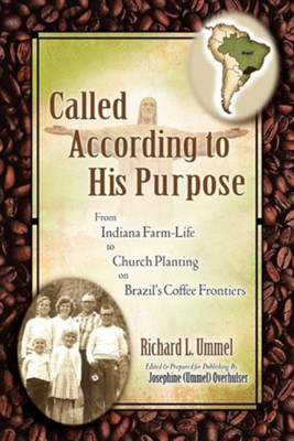 Called According to His Purpose  -     Edited By: Josephine Ummel Overhulser     By: Richard L. Ummel