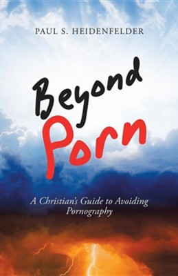 Beyond Porn: A Christian's Guide to Avoiding Pornography  -     By: Paul S. Heidenfelder