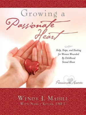 Growing a Passionate Heart  -     By: Wendy J. Mahill