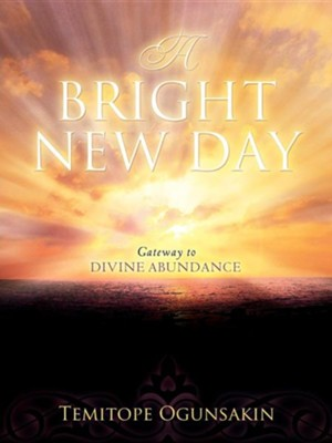 A Bright New Day  -     By: Temitope Ogunsakin