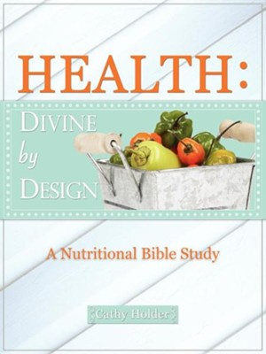 Health: Divine by Design  -     By: Cathy Holder