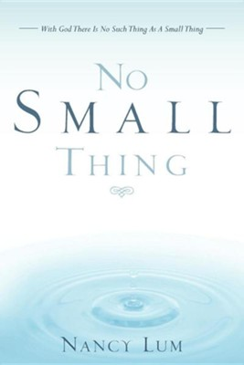 No Small Thing  -     By: Nancy Lum