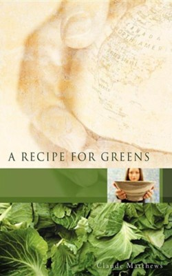 A Recipe for Greens  -     By: Claude Matthews