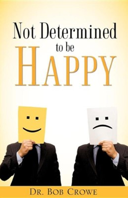 Not Determined to Be Happy  -     By: Dr. Bob Crowe