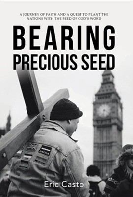 Bearing Precious Seed  -     By: Eric Casto