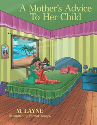 A Mother's Advice to Her Child  -     By: M. Layne     Illustrated By: Rumar Yongco