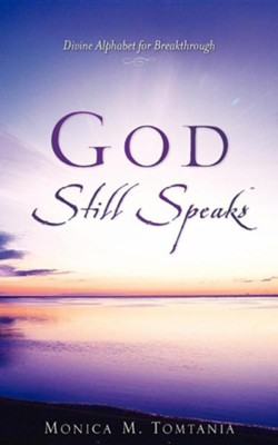 God Still Speaks  -     By: Monica M. Tomtania