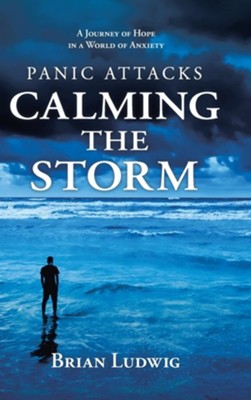Panic Attacks Calming the Storm: A Journey of Hope in a World of Anxiety  -     By: Brian Ludwig
