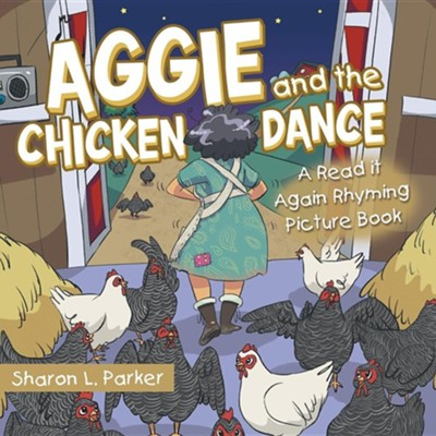 Aggie and the Chicken Dance: A Read It Again Rhyming Picture Book  -     By: Sharon L. Parker